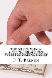 The Art of Money Getting, or Golden Rules for Making Money by P.T.Barnum