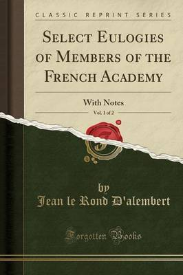 Select Eulogies of Members of the French Academy, Vol. 1 of 2 by Jean Le Rond D'Alembert