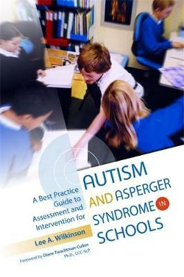 A Best Practice Guide to Assessment and Intervention for Autism and Asperger Syndrome in Schools by Lee A Wilkinson