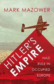 Hitler's Empire: Nazi Rule in Occupied Europe by Mark Mazower image