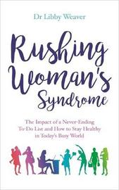 Rushing Woman's Syndrome by Libby Weaver