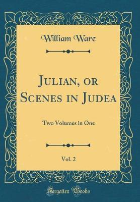 Julian, or Scenes in Judea, Vol. 2 by William Ware