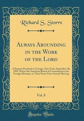 Always Abounding in the Work of the Lord, Vol. 8 by Richard S Storrs