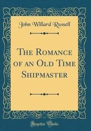 The Romance of an Old Time Shipmaster (Classic Reprint) by John Willard Russell image