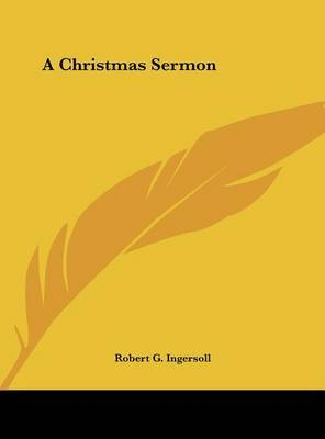 A Christmas Sermon by Colonel Robert Green Ingersoll image