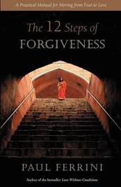 The Twelve Steps of Forgiveness by Paul Ferrini