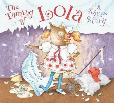 Taming of Lola, The:A Shrew Story by Ellen Weiss
