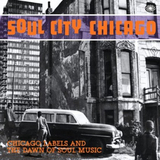 Soul City: Chicago Labels and the Dawn of Soul Music by Various Artists