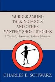 Murder Among Talking Fools and Other Mystery Short Stories: 7 Classical, Humorous, Satirical Mysteries by Charles E Schwarz image