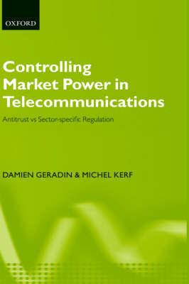 Controlling Market Power in Telecommunications by Damien Geradin