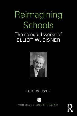 Reimagining Schools by Elliot W Eisner