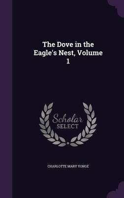 The Dove in the Eagle's Nest, Volume 1 by Charlotte Mary Yonge