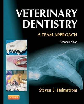 Veterinary Dentistry: A Team Approach by Steven E. Holmstrom