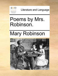 Poems by Mrs. Robinson. by Mary Robinson