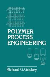 Polymer Process Engineering by Richard G Griskey