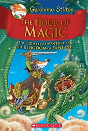 The Hour of Magic (Geronimo Stilton and the Kingdom of Fantasy #8) by Geronimo Stilton