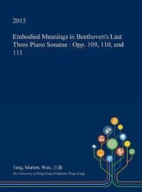 Embodied Meanings in Beethoven's Last Three Piano Sonatas by Teng Morton Wan image