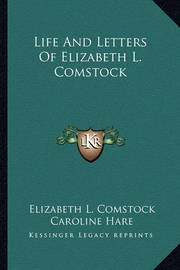 Life and Letters of Elizabeth L. Comstock by Elizabeth L Comstock