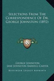 Selections from the Correspondence of Dr. George Johnston (1892) by George Johnston