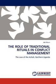 The Role of Traditional Rituals in Conflict Management by Job Akuni