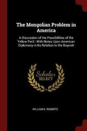 The Mongolian Problem in America by William K Roberts image