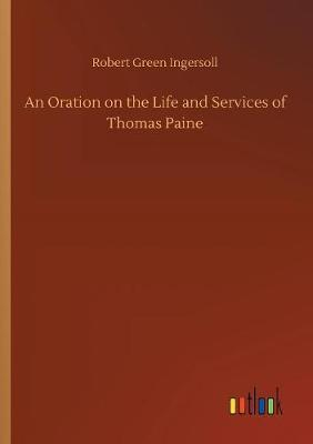 An Oration on the Life and Services of Thomas Paine by Robert Green Ingersoll image
