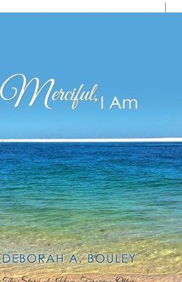 Merciful, I Am by Deborah a Bouley image