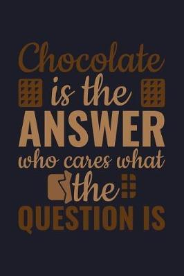 Chocolate Is the Answer Who Cares What the Question Is by Uab Kidkis