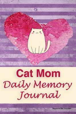 Cat Mom's Daily Memory Journal by Royanne Pet Journals