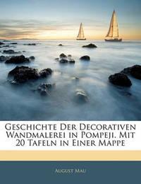 Geschichte Der Decorativen Wandmalerei in Pompeji. Mit 20 Tafeln in Einer Mappe by August Mau