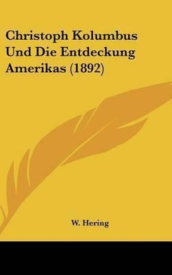 Christoph Kolumbus Und Die Entdeckung Amerikas (1892) by W Hering