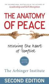 The Anatomy of Peace: Resolving the Heart of Conflict by The Arbinger Institute
