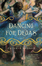Dancing for Degas by Kathryn Wagner image