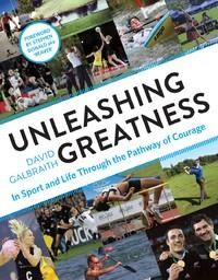Unleashing Greatness by David Galbraith