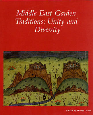 The Middle East Garden Traditions by Michel Conan