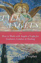 Talk with Angels by Elizabeth Clare Prophet