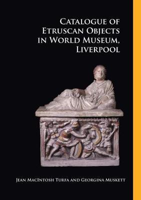 Catalogue of Etruscan Objects in World Museum, Liverpool by Jeann MacIntosh Turfa