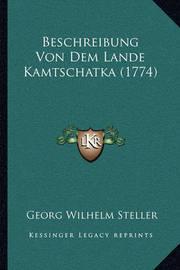 Beschreibung Von Dem Lande Kamtschatka (1774) by Georg Wilhelm Steller