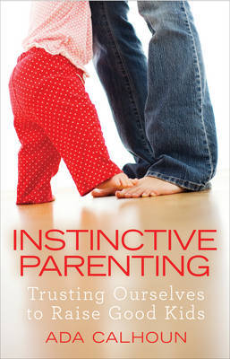 Instinctive Parenting by Ada Calhoun image