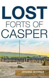 Lost Forts of Casper by Johanna Wickman
