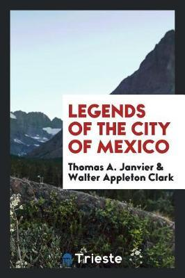Legends of the City of Mexico by Thomas A Janvier image