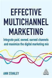Effective Multichannel Marketing by Ann Stanley