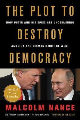 The Plot to Destroy Democracy by Malcolm Nance