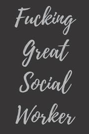 Fucking Great Social Worker by Everyday Journal