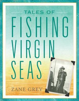 Tales of Fishing Virgin Seas by Zane Grey