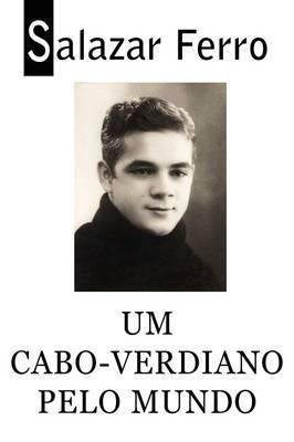 Um Cabo-verdiano Pelo Mundo by Salazar Ferro
