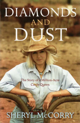 Diamonds and Dust: The Story of a Million-acre Cattle Queen by Sheryl McCorry