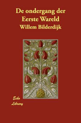 De Ondergang Der Eerste Wareld by Willem Bilderdijk