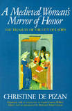 A Medieval Woman's Mirror of Honor: The Treasury of the City of Ladies by Christine De Pisan