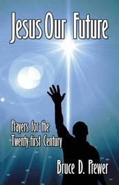Jesus Our Future by Bruce D. Prewer